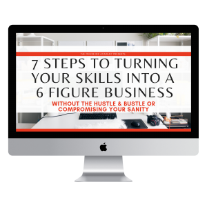 7 steps to turning your skills into a 6 figure business